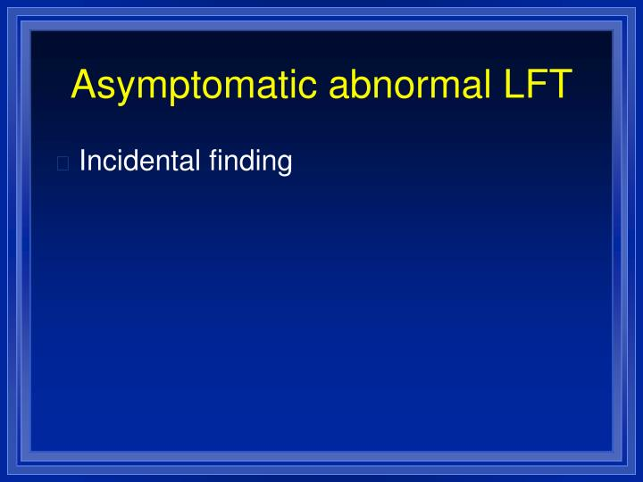 Asymptomatic abnormal LFT