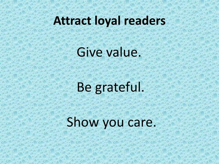 Attract loyal readers