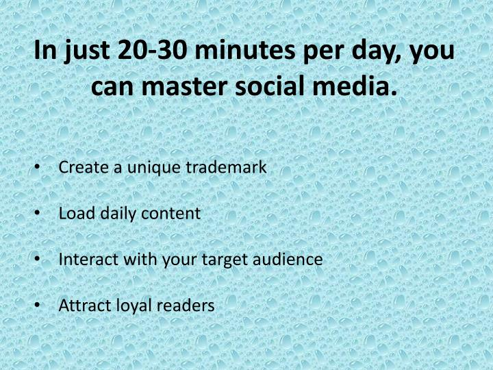 In just 20 30 minutes per day you can master social media