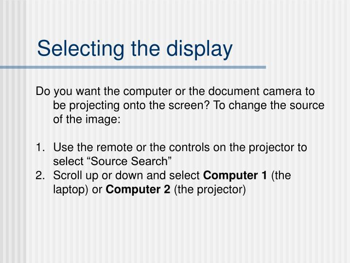 Selecting the display