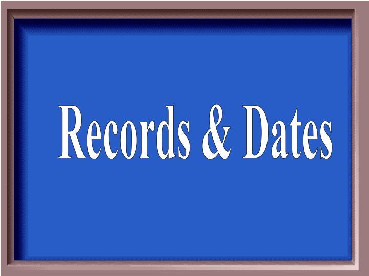 Records & Dates