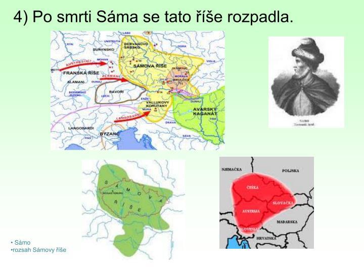 4) Po smrti Sáma se tato říše rozpadla.