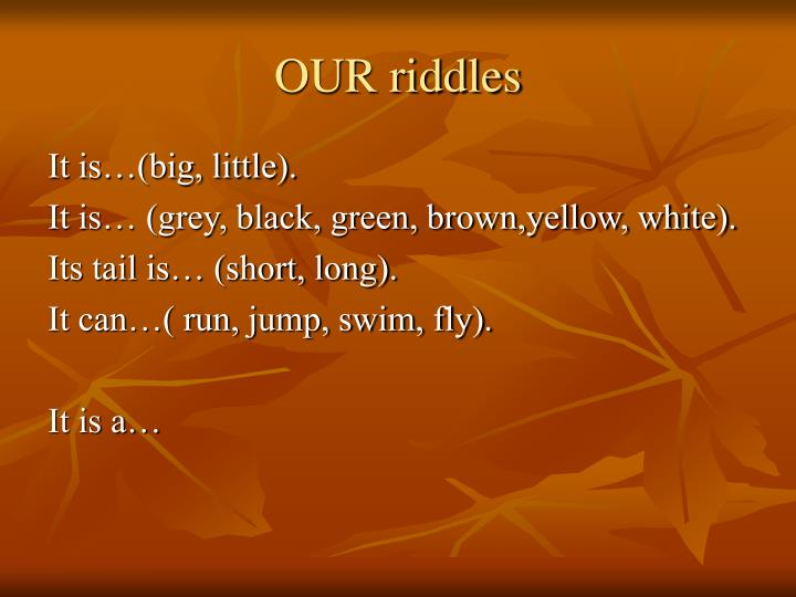 OUR riddles