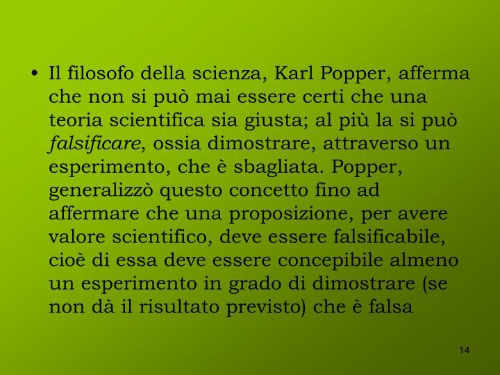 Il filosofo della scienza, Karl Popper, afferma che non si può mai essere certi che una teoria scientifica sia giusta; al più la si può