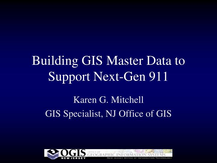 Building gis master data to support next gen 911
