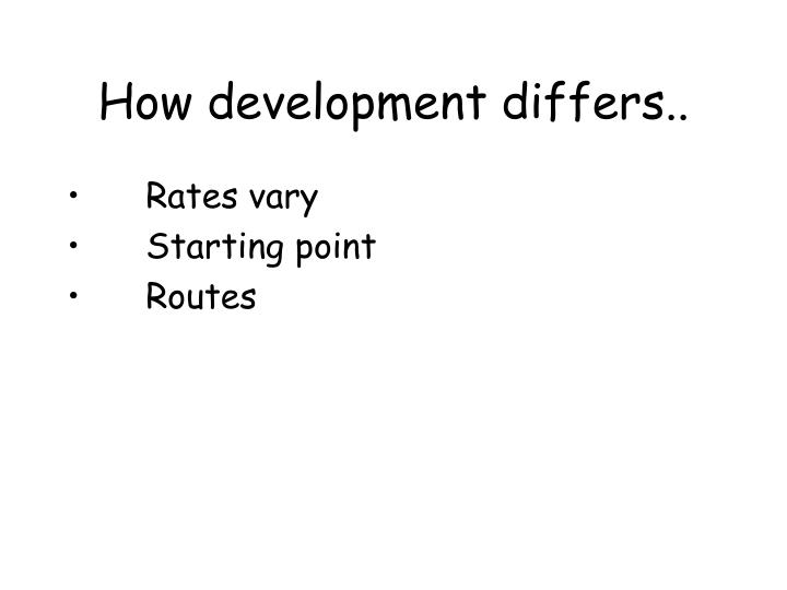 How development differs..