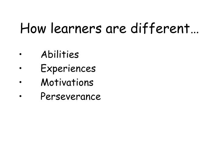 How learners are different…