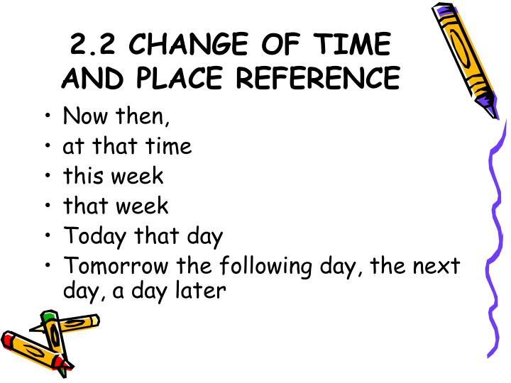 2.2 CHANGE OF TIME AND PLACE REFERENCE