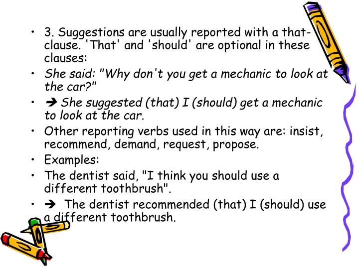 3. Suggestions are usually reported with a that-clause. 'That' and 'should' are optional in these clauses: