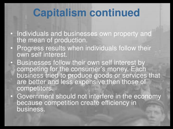 Individuals and businesses own property and the mean of production.