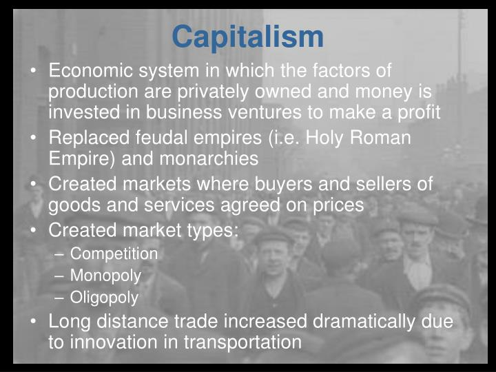 Economic system in which the factors of production are privately owned and money is invested in business ventures to make a profit