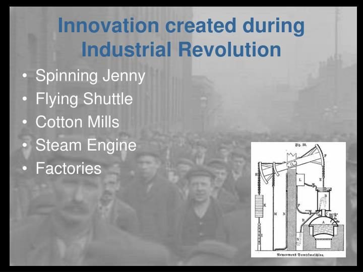 Innovation created during industrial revolution