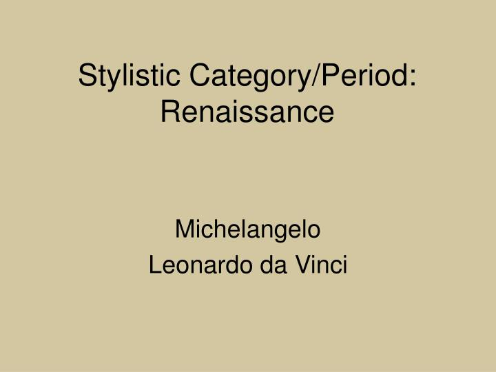 Stylistic category period renaissance