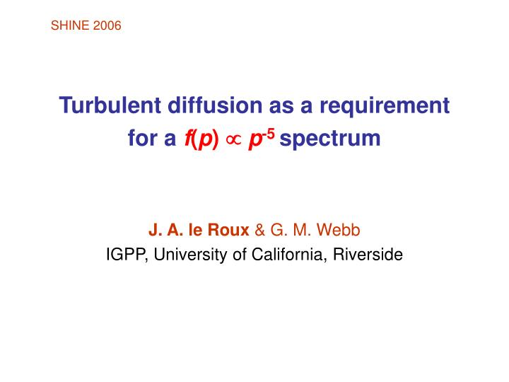 Turbulent diffusion as a requirement for a f p p 5 spectrum