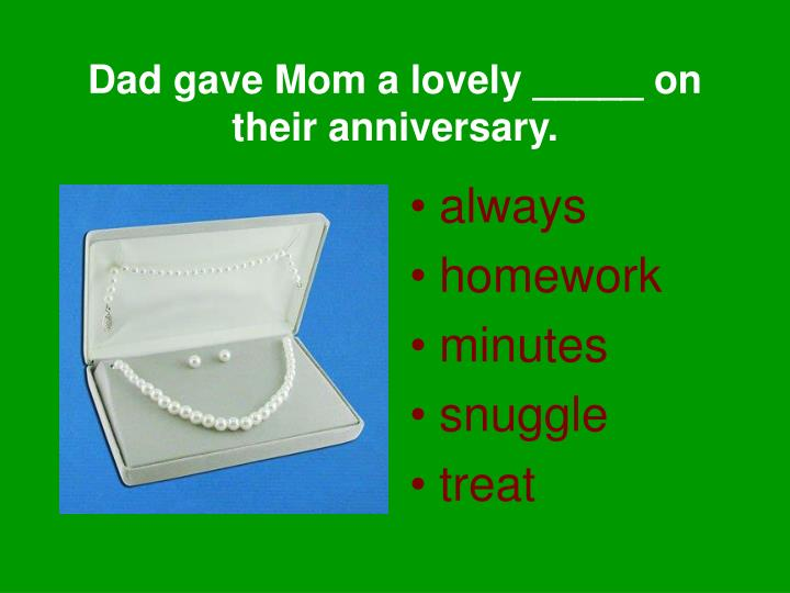 Dad gave Mom a lovely _____ on their anniversary.