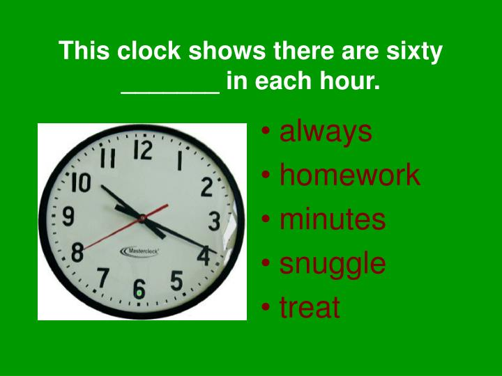 This clock shows there are sixty _______ in each hour.