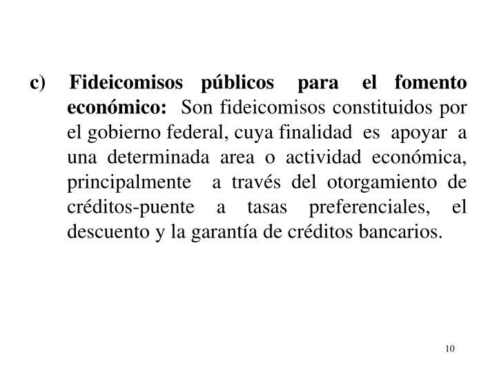 c)    Fideicomisos   pblicos    para    el   fomento       econmico: