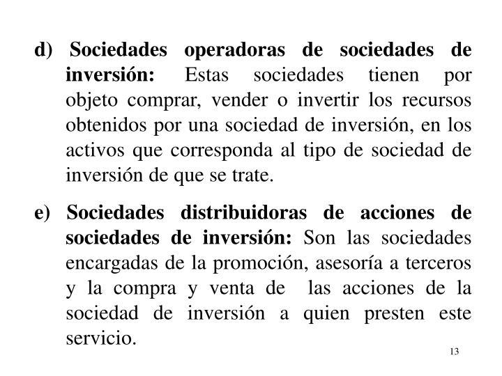 d) Sociedades operadoras de sociedades de inversin: