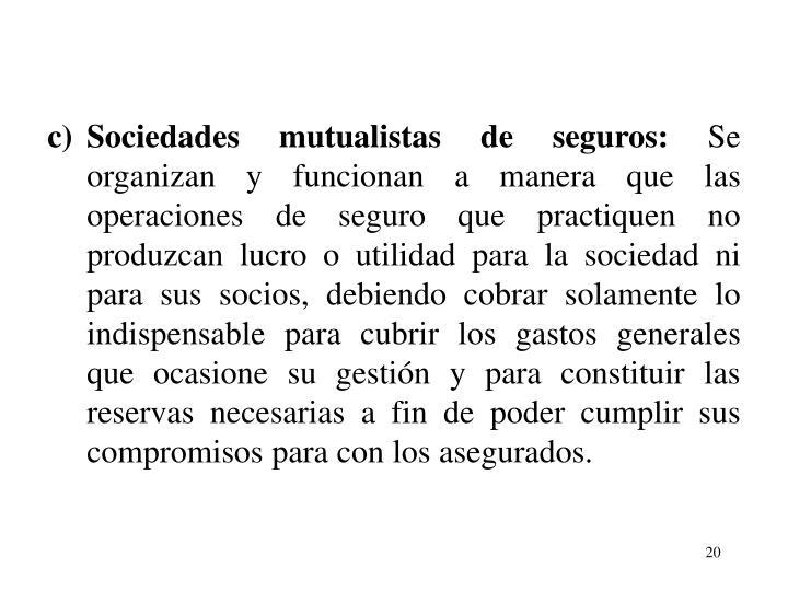 c)Sociedades mutualistas de seguros: