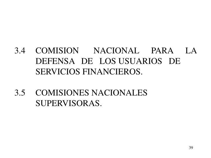 3.4COMISION      NACIONAL     PARA     LA   DEFENSA   DE   LOS USUARIOS   DE SERVICIOS FINANCIEROS.