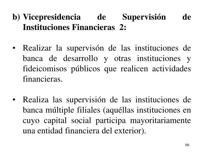 b)Vicepresidencia de Supervisin de Instituciones Financieras  2: