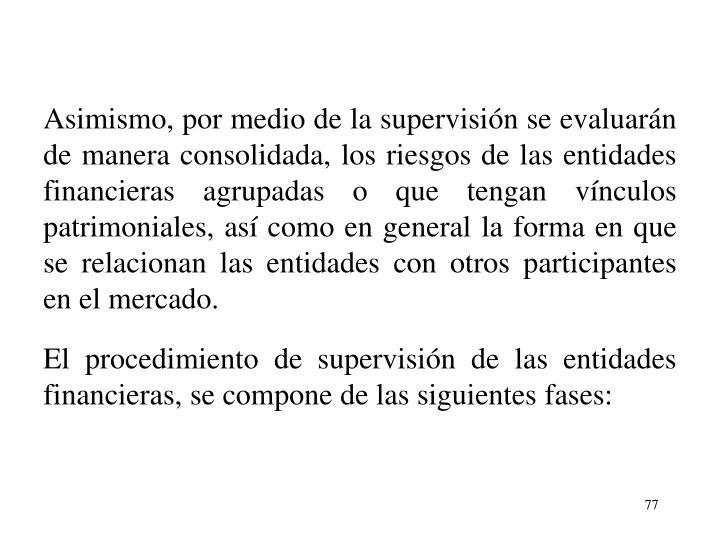 Asimismo, por medio de la supervisin se evaluarn de manera consolidada