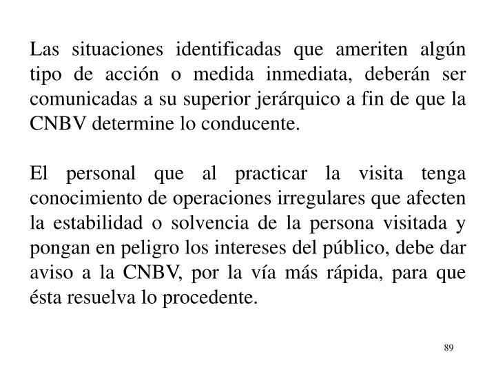 Las situaciones identificadas que ameriten algn tipo de accin o medida inmediata, debern ser comunicadas a su superior jerrquico a fin de que la CNBV determine lo conducente.