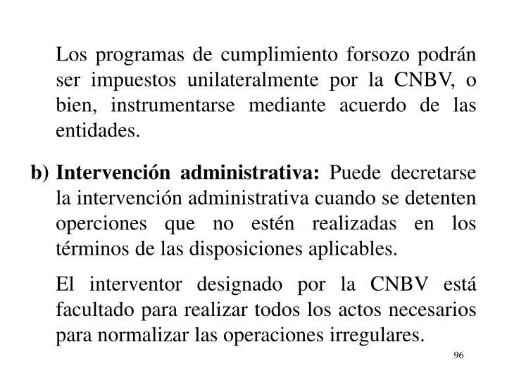 Los programas de cumplimiento forsozo podrn ser impuestos unilateralmente por la CNBV, o bien, instrumentarse mediante acuerdo de las entidades.