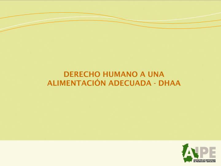 DERECHO HUMANO A UNA ALIMENTACIÓN ADECUADA - DHAA