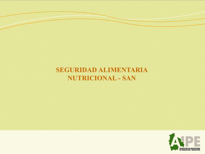 SEGURIDAD ALIMENTARIA NUTRICIONAL - SAN