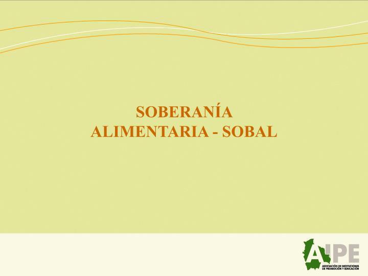 SOBERANÍA ALIMENTARIA - SOBAL