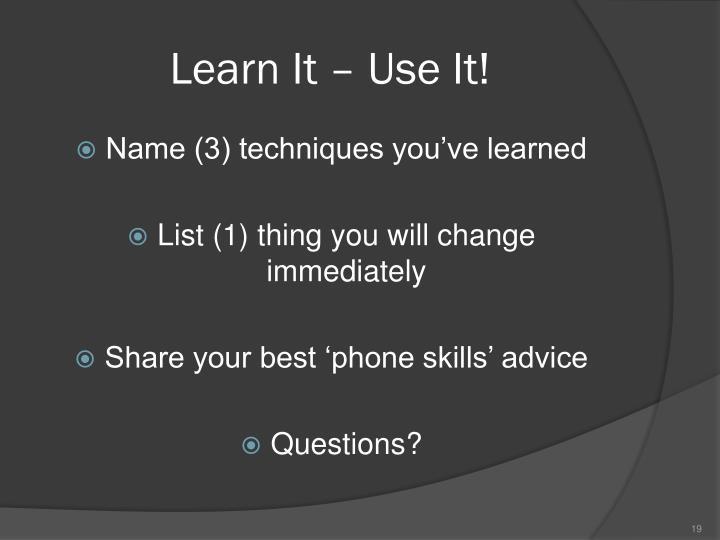 Learn It – Use It!