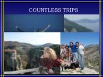countless trips