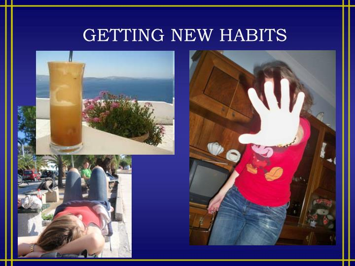 GETTING NEW HABITS