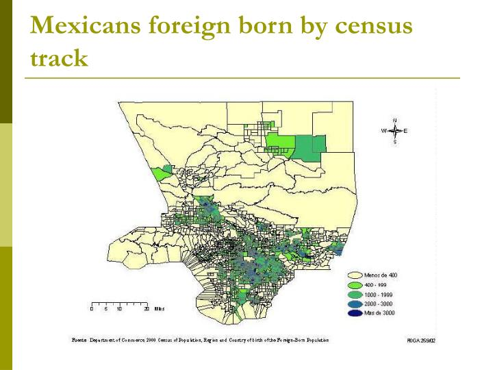 Mexicans foreign born by census track