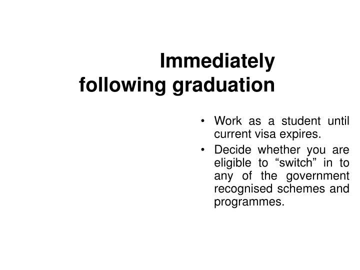 Immediately following graduation