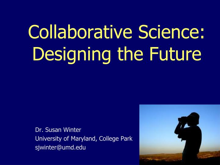 Collaborative science designing the future