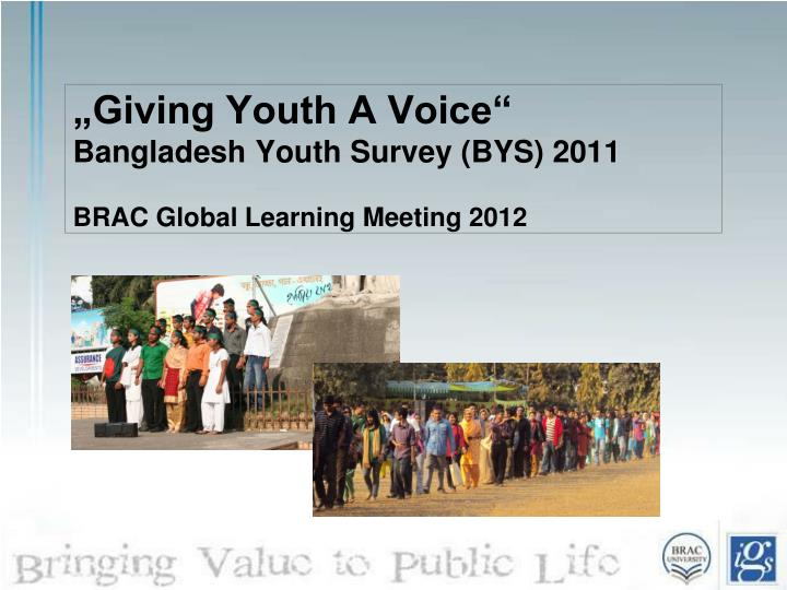 Giving youth a voice bangladesh youth survey bys 2011 brac global learning meeting 2012