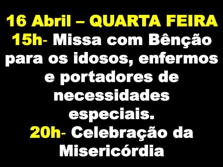16 Abril – QUARTA FEIRA