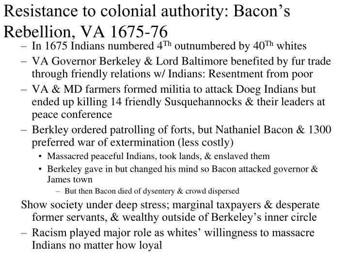 Resistance to colonial authority: Bacon's Rebellion, VA 1675-76