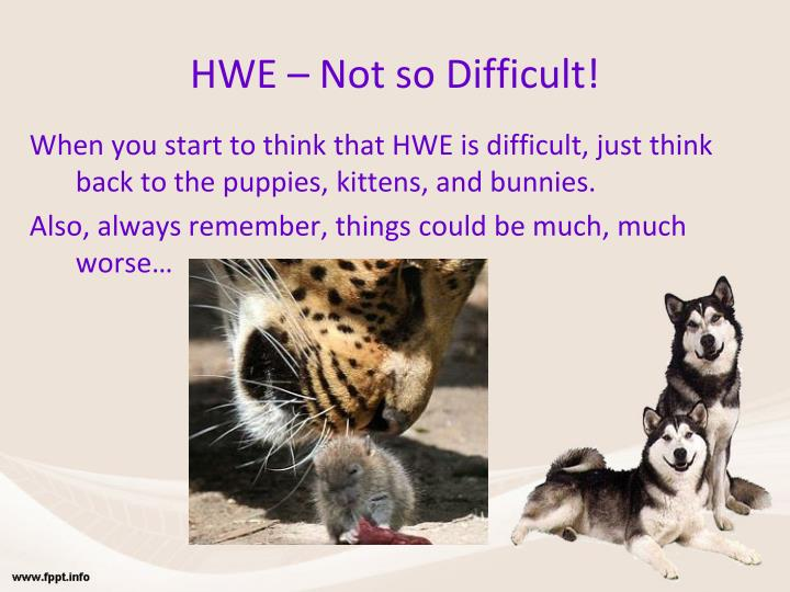 HWE – Not so Difficult!
