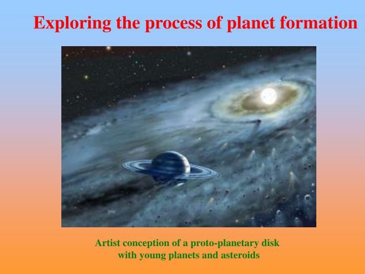 Exploring the process of planet formation