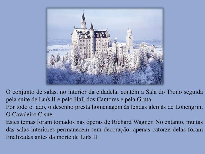 O conjunto de salas. no interior da cidadela, contém a Sala do Trono seguida pelasuitede Luís II e pelo Hall dos Cantores e pela Gruta.