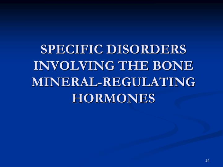 SPECIFIC DISORDERS INVOLVING THE BONE MINERAL-REGULATING HORMONES