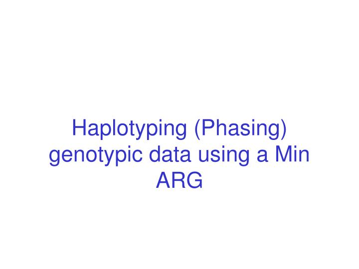 Haplotyping (Phasing) genotypic data using a Min ARG