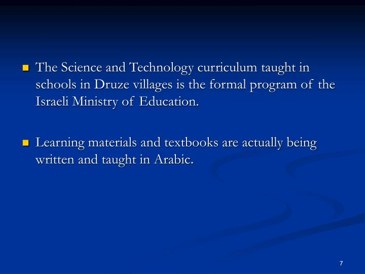 The Science and Technology curriculum taught in schools in Druze villages is the formal program of the Israeli Ministry of Education.