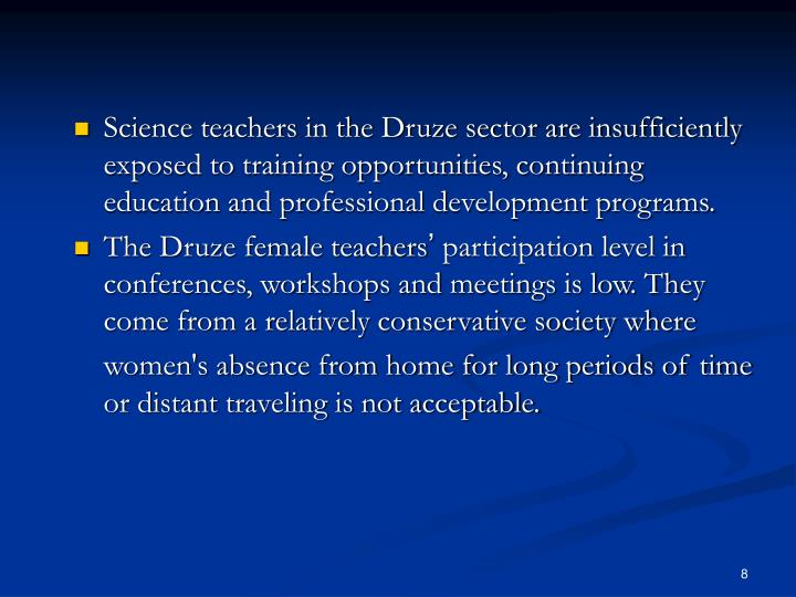 Science teachers in the Druze sector are insufficiently exposed to training opportunities, continuing education and professional development programs.