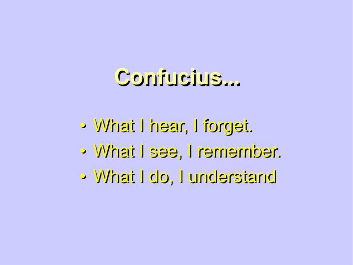Confucius...