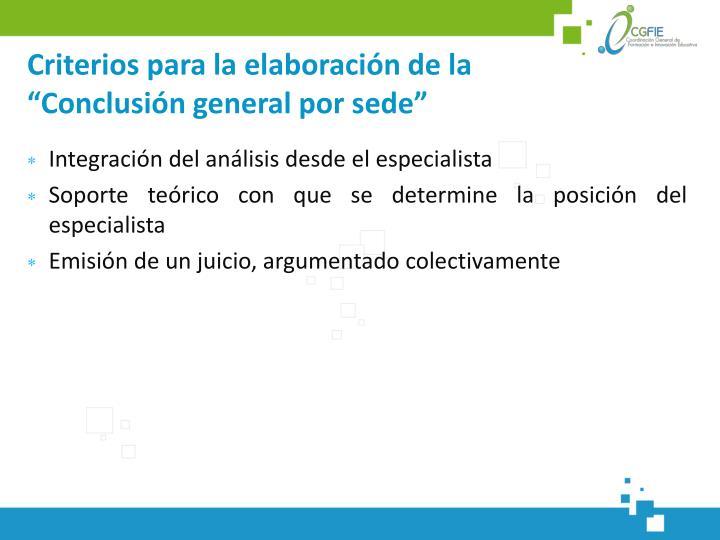 """Criterios para la elaboración de la """"Conclusión general por sede"""""""