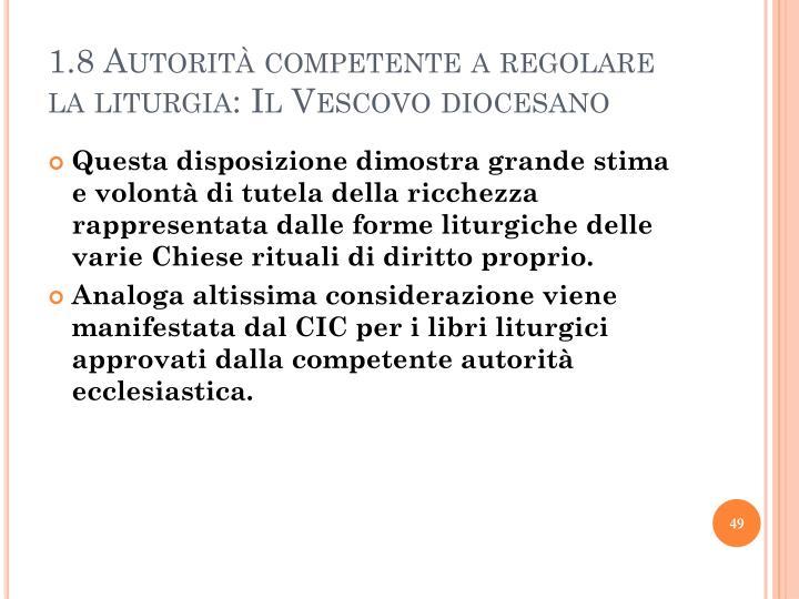 1.8 Autorità competente a regolare la liturgia: Il Vescovo diocesano